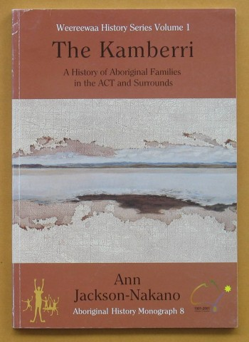 Image for The Kamberri: A History of Aboriginal Families in the Canberra-Quanbeyan District and Surrounds 1820-1927, and Historical Overview 1928-2001 (Aboriginal History Monograph 8)