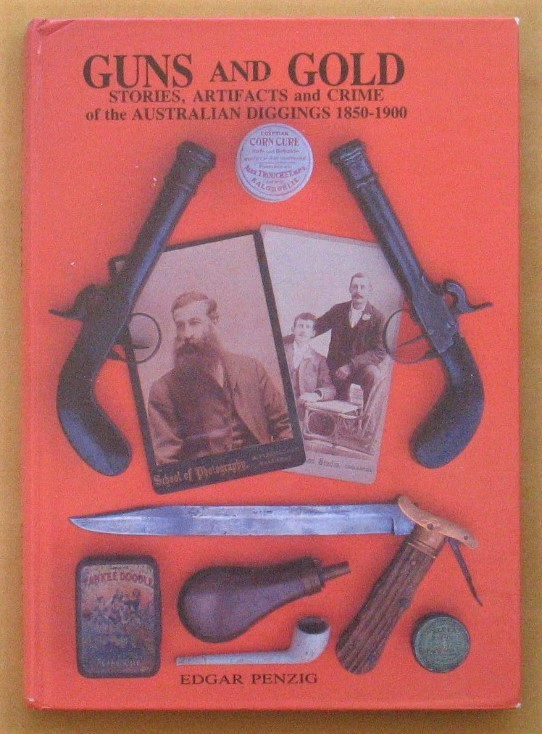 Image for Guns and Gold Stories, Artifacts and Crime of the Australian Diggings 1850 - 1900