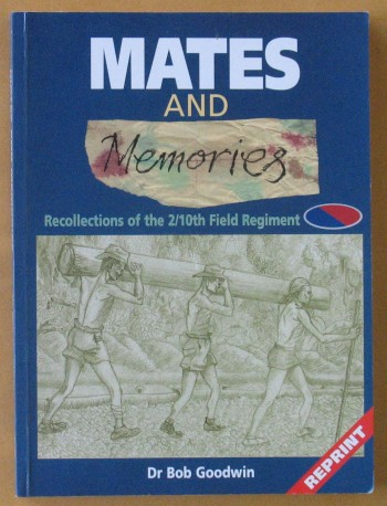 Image for Mates and Memories: Recollections of the 2/10th Field Regiment R.A.A