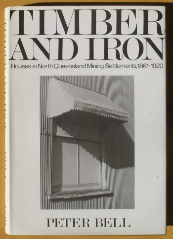 Image for Timber and Iron: Houses in North Queensland Mining Settlements, 1861-1920