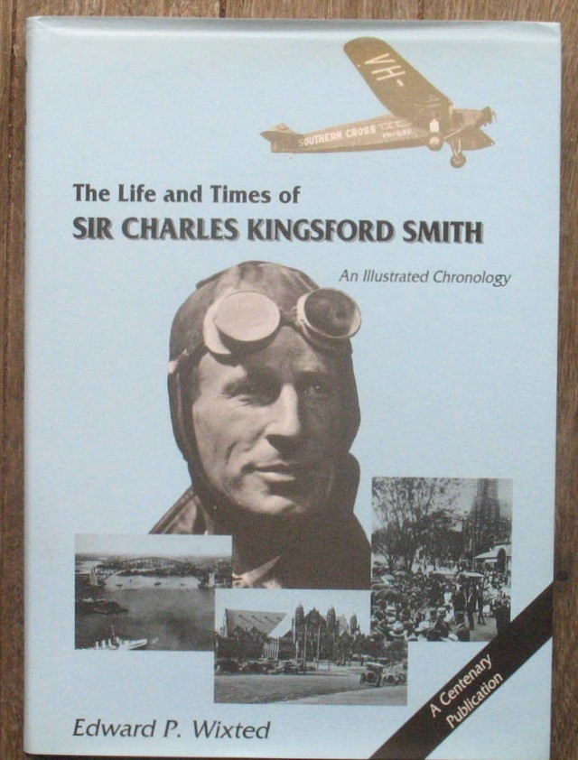 Image for The Life and Times of Sir Charles Kingsford Smith: An illustrated Chronology