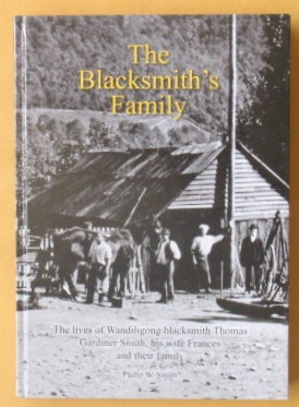 Image for The Blacksmith's Family: The lives of Wandiligong blacksmith Thomas Gardiner Smith, his wife Frances and their Family