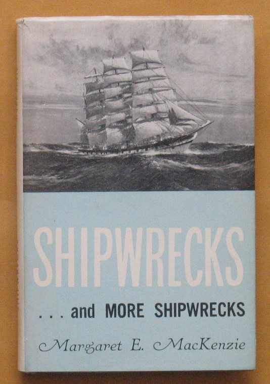 Image for Shipwrecks and More Shipwrecks: Being the historical and authentic account of Shipwrecks Along the Victorian Coast from Cape Otway to Discovery Bay, 1835-1914