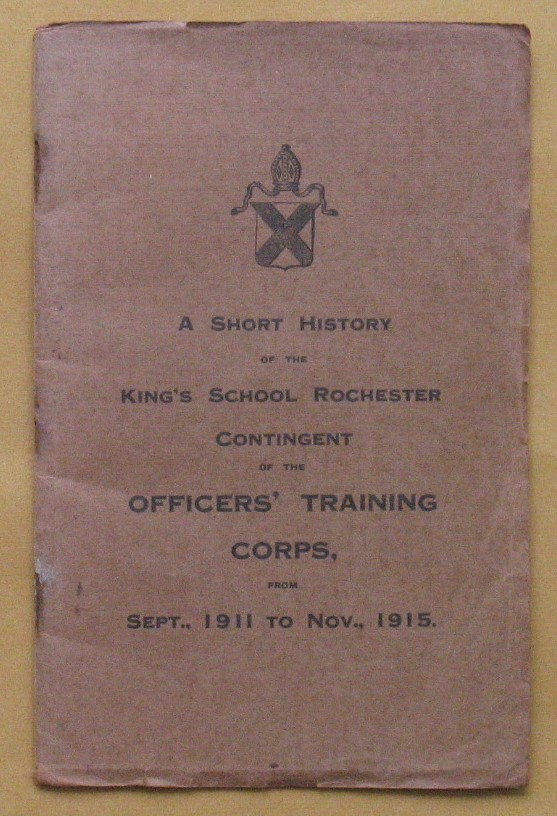 Image for A Short History of the King's School Rochester Contingent of the Officers' Training Corps. From Sept., To Nov., 1915