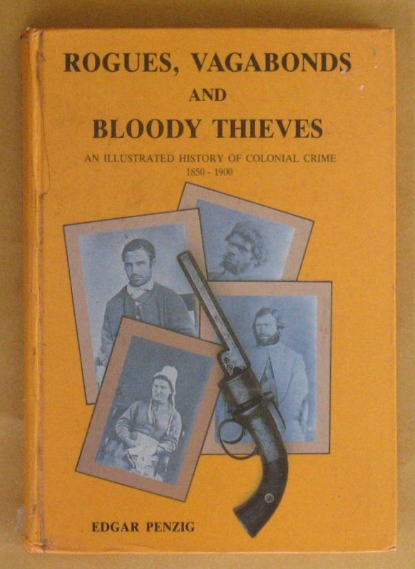 Image for Rogues, Vagabonds and Bloody Thieves: An Illustrated History of Colonial Crime 1850 - 1900