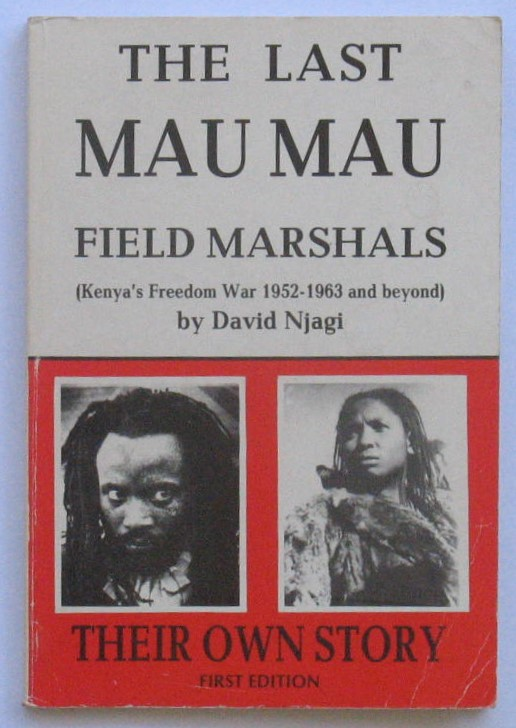 Image for The Last Mau Mau Field Marshals (Kenya's Freedom War 1952-1963 and beyond)