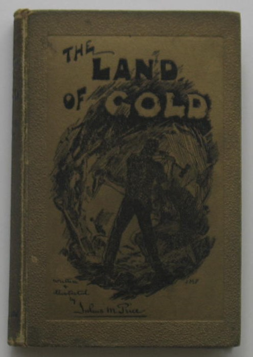 Image for The Land of Gold: The Narrative of A Journey Through the West Australian Goldfields in the Autumn of 1895