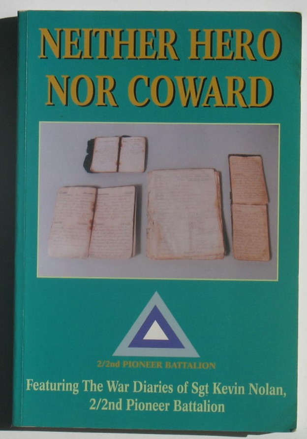 Image for Neither Hero Nor Coward: Featuring the War Diaries of Sgt Kevin Nolan 1.2nd Pioneer Battalion